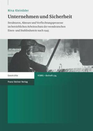 Unternehmen und Sicherheit: Strukturen, Akteure und Verflechtungsprozesse im betrieblichen Arbeitsschutz der westdeutschen Eisen- und Stahlindustrie nach 1945