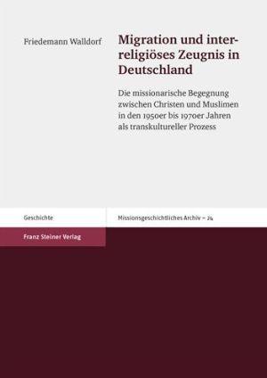 Migration und interreligioses Zeugnis in Deutschland: Die missionarische Begegnung zwischen Christen und Muslimen in den 1950er bis 1970er Jahren als transkultureller Prozess