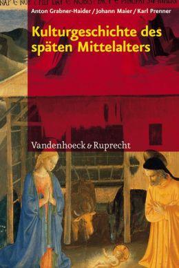 Kulturgeschichte des spaten Mittelalters: Von 1200 bis 1500 n.Chr.