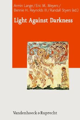 Light Against Darkness: Dualism in Ancient Mediterranean Religion and the Contemporary World