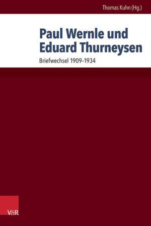 Paul Wernle und Eduard Thurneysen: Briefwechsel 1909-1934