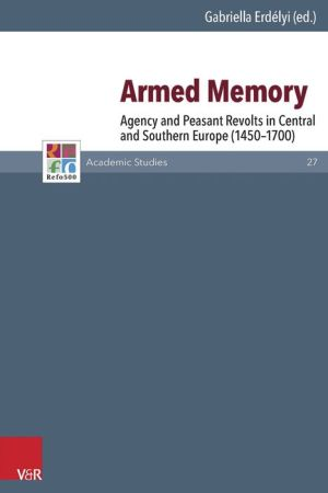 Armed Memory: Agency and Peasant Revolts in Central and Southern Europe (1450-1700)