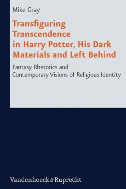Transfiguring Transcendence in Harry Potter, His Dark Materials and Left Behind: Fantasy Rhetorics and Contemporary Visions of Religious Identity