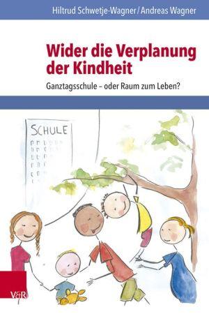 Wider die Verplanung der Kindheit: Ganztagsschule - oder Raum zum Leben?