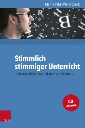 Stimmlich stimmiger Unterricht: Professionelle Kommunikation und Rhetorik