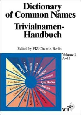 Dictionary of Common Names / Trivialnamen-Handbuch Berlin FIZ Chemie