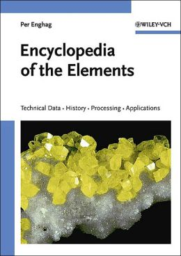 Encyclopedia of the Elements: Technical Data - History - Processing - Applications