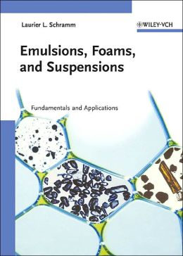 Emulsions, Foams, and Suspensions: Fundamentals and Applications