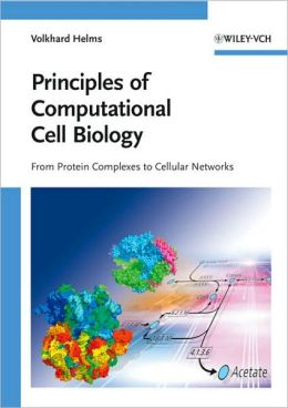 Principles of Computational Cell Biology: From Protein Complexes to Cellular Networks