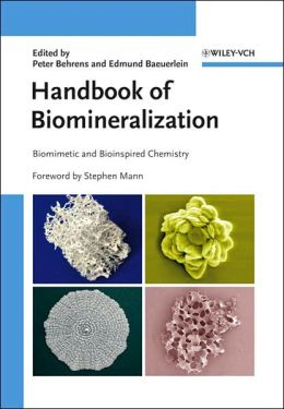 Handbook of Biomineralization: Biomimetic and Bioinspired Chemistry