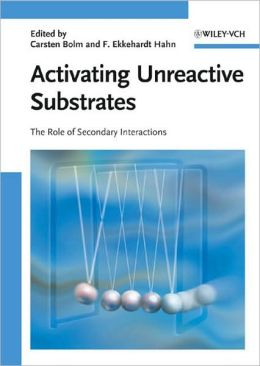 Activating Unreactive Substrates: The Role of Secondary Interactions