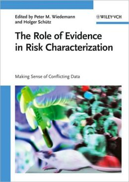 The Role of Evidence in Risk Characterization: Making Sense of Conflicting Data