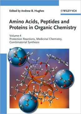 Amino Acids, Peptides and Proteins in Organic Chemistry: Volume 4 - Protection Reactions, Medicinal Chemistry, Combinatorial Synthesis