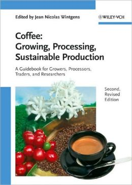 Coffee: Growing, Processing, Sustainable Production: A Guidebook for Growers, Processors, Traders, and Researchers