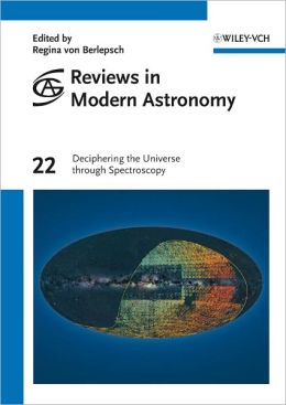 Reviews in Modern Astronomy Vol. 22: Deciphering the Universe through Spectroscopy