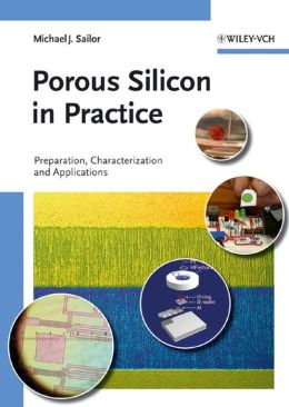 Porous Silicon in Practice: Preparation, Characterization and Applications