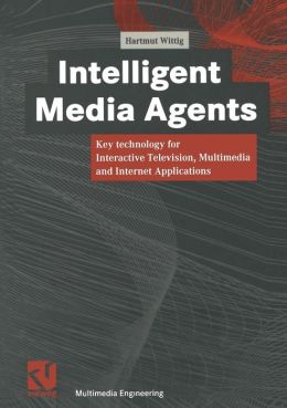 Intelligent Media Agents: Key technology for Interactive Television, Multimedia and Internet Applications