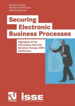 Securing Electronic Business Processes: Highlights of the Information Security Solutions Europe 2003 Conference