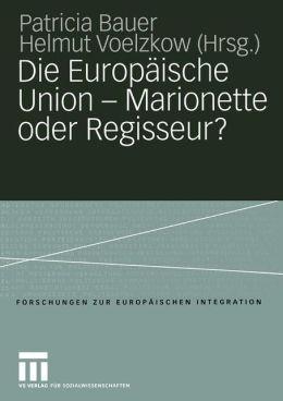 Die Europaische Union - Marionette oder Regisseur?: Festschrift fur Ingeborg Tommel