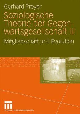Soziologische Theorie der Gegenwartsgesellschaft III: Mitgliedschaft und Evolution