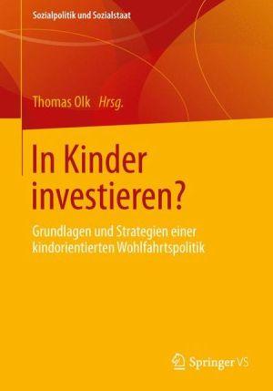 In Kinder investieren?: Grundlagen und Strategien einer kindorientierten Wohlfahrtspolitik