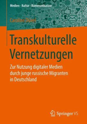 Transkulturelle Vernetzungen: Mediennutzung junger russischer Migranten in Deutschland