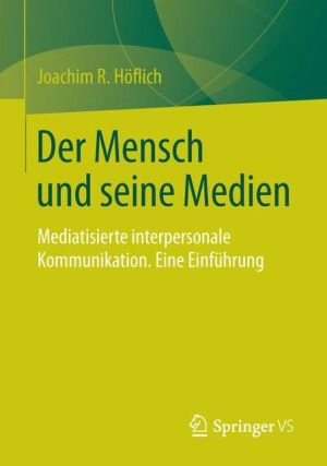 Der Mensch und seine Medien: Mediatisierte interpersonale Kommunikation. Eine Einführung