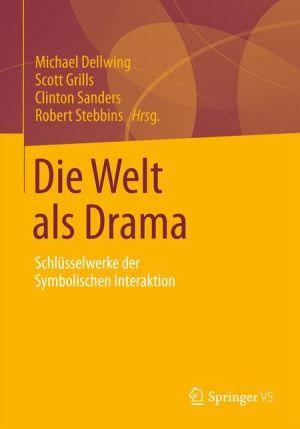 Die Welt als Drama: Schlüsselwerke der Symbolischen Interaktion