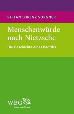 Menschenwürde nach Nietzsche: Die Geschichte eines Begriffs