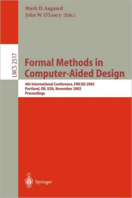 Formal Methods in Computer-Aided Design: 4th International Conference, FMCAD 2002, Portland, OR, USA, November 6-8, 2002, Proceedings