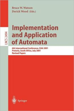 Implementation and Application of Automata: 6th International Conference, CIAA 2001, Pretoria, South Africa, July 23-25, 2001. Revised Papers