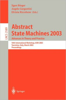Abstract State Machines 2003. Advances in Theory and Practice: 10th International Workshop, ASM 2003, Taormina, Italy, March 3-7, 2003. Proceedings