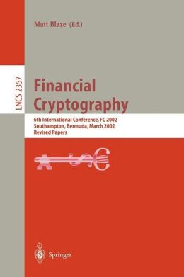 Financial Cryptography: 6th International Conference, FC 2002, Southampton, Bermuda, March 11-14, 2002, Revised Papers
