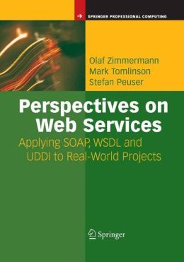 Perspectives on Web Services: Applying SOAP, WSDL and UDDI to Real-World Projects