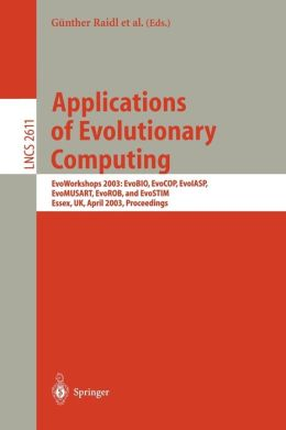Applications of Evolutionary Computing: EvoWorkshop 2003: EvoBIO, EvoCOP, EvoIASP, EvoMUSART, EvoROB, and EvoSTIM, Essex, UK, April 14-16, 2003, Proceedings