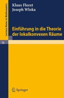 Einfuhrung in die Theorie der lokalkonvexen Raume Joseph Wloka, Klaus Floret