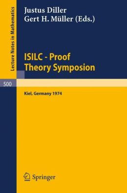 ISILC - Proof Theory Symposion: Dedicated to Kurt Schutte on the Occasion of His 65th Birthday. Proceedings of the International Summer Institute and Logic Colloquium, Kiel 1974