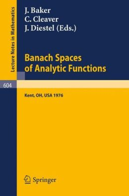 Banach Spaces of Analytic Functions.: Proceedings of the Pelzczynski Conference Held at Kent State University, July 12-16, 1976.