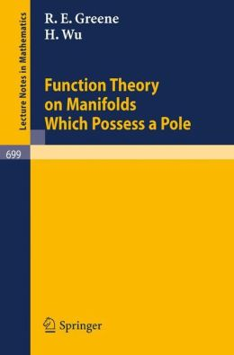 Function Theory on Manifolds Which Possess a Pole