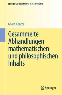 Gesammelte Abhandlungen mathematischen und philosophischen Inhalts: Mit erläuternden Anmerkungen sowie mit Ergänzungen aus dem Briefwechsel Cantor-Dedekind