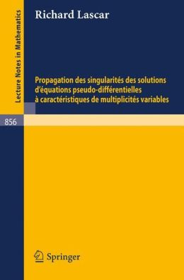 Propagation des Singularites des Solutions d'Equations Pseudo-Differentielles a Caracteristiques de Multiplicites Variables Richard Lascar