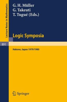 Logic Symposia, Hakone, 1979, 1980: Proceedings of Conferences Held in Hakone, Japan, March 21-24, 1979 and February 4-7, 1980