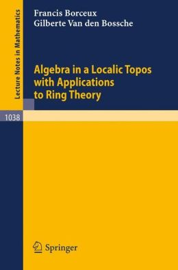 Algebra in a Localic Topos with Applications to Ring Theory