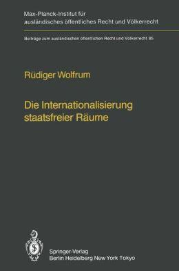 Die Internationalisierung Staatsfreier Raume: Die Entwicklung Einer Internationalen Verwaltung Fa1/4r Antarktis, Weltraum, Hohe See Und Meeresboden