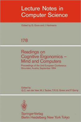 Readings on Cognitive Ergonomics, Mind and Computers: Proceedings of the Second European Conference, Gmunden, Austria, September 10-14, 1984