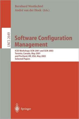 Software Configuration Management: ICSE Workshops SCM 2001 and SCM 2003, Toronto, Canada, May 14-15, 2001, and Portland, OR, USA, May 9-10, 2003. Selected Papers