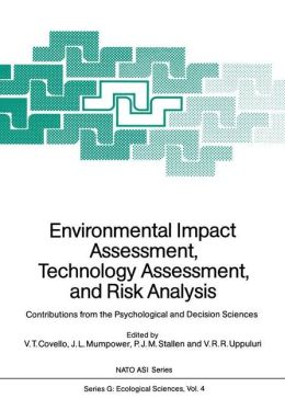 Environmental Impact Assessment, Technology Assessment, and Risk Analysis: Contributions from the Psychological and Decision Sciences