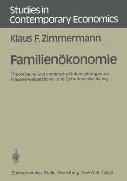Familienökonomie: Theoretische und empirische Untersuchungen zur Frauenerwerbstätigkeit und Geburtenentwicklung
