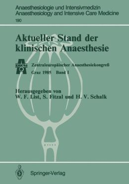 Aktueller Stand der klinischen Anaesthesie: Zentraleuropäischer Anaesthesiekongress Graz 1985 Band I