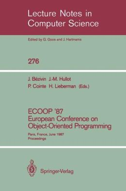 ECOOP '87. European Conference on Object-Oriented Programming: Paris, France, June 15-17, 1987. Proceedings